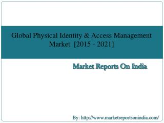 Global Physical Identity & Access Management Market  [2015 - 2021]