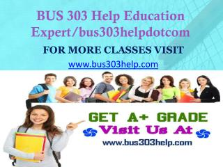 BUS 303 Help Education Expert/bus303helpdotcom