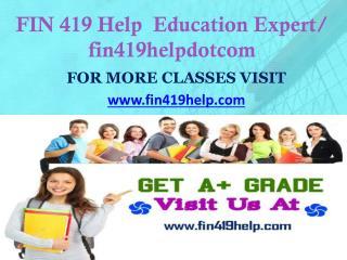 FIN 419 Help  Education Expert/ fin419helpdotcom
