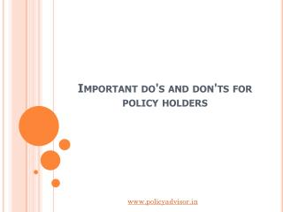 Important do's and don'ts for policy holders