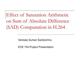 Effect of Saturation Arithmetic on Sum of Absolute Difference SAD Computation in H.264
