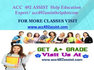 ACC  492 ASSIST  Help Education Expert/ acc492assisthelpdotcom