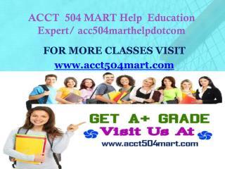 ACCT  504 MART Help  Education Expert/ acc504marthelpdotcom