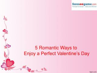 5 Romantic Ways to Enjoy a Perfect Valentine�s Day