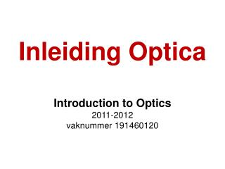 Inleiding Optica  Introduction to Optics 2011-2012  vaknummer 191460120