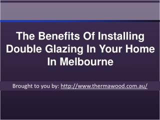 The Benefits Of Installing Double Glazing In Your Home In Melbourne
