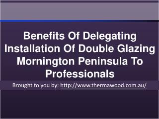 Benefits Of Delegating Installation Of Double Glazing Mornington Penin