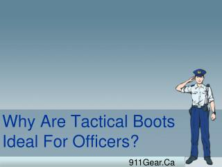 Why Are Tactical Boots Ideal For Officers Who Put Everything On The Line?