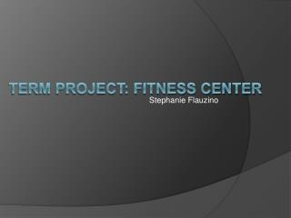 Term Project: Fitness Center