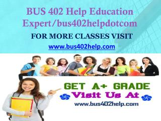 BUS 402 Help Education Expert/bus402helpdotcom