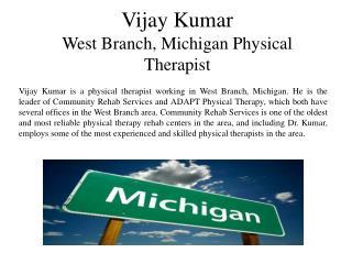 Vijay Kumar West Branch, Michigan Physical Therapist