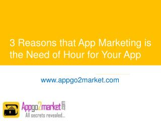 3 Reasons that App Marketing is the Need of Hour for Your App - www.appgo2market.com
