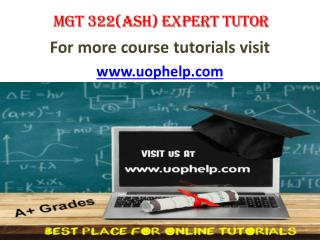 MGT 322(ASH)  EXPERT TUTOR UOPHELP
