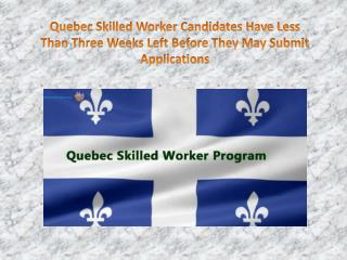 Quebec Skilled Worker Candidates Have Less Than Three Weeks Left Before They May Submit Applications