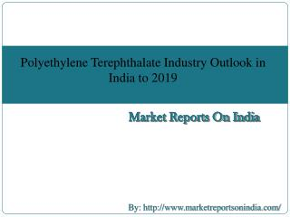 Polyethylene Terephthalate Industry Outlook in India to 2019