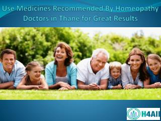 Use Medicines Recommended By Homeopathy Doctors in Thane for Great Results