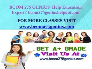 BCOM 275 GENIUS  Help Education Expert/ bcom275geniushelpdotcom
