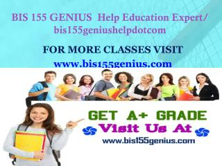 BIS 155 GENIUS  Help Education Expert/ bis155geniushelpdotcom