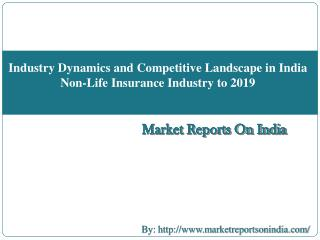 Industry Dynamics and Competitive Landscape in India Non-Life Insurance Industry to 2019