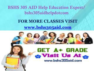 BSHS 305 AID Help Education Expert/ bshs305aidhelpdotcom