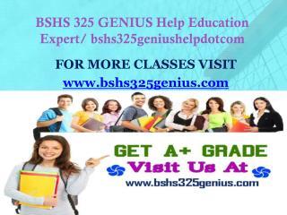 BSHS 325 GENIUS Help Education Expert/ bshs325geniushelpdotcom