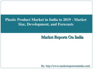 Plastic Product Market in India to 2019 - Market Size, Development, and Forecasts