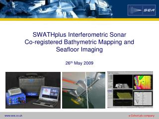 SWATHplus Interferometric Sonar Co-registered Bathymetric Mapping and Seafloor Imaging  26th May 2009