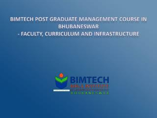BIMTECH Post Graduate Management Course in Bhubaneswar - Faculty, Curriculum and Infrastructure