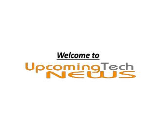 Upcoming Tech News | Mobile Tech News