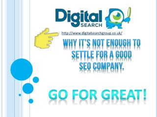 Why you need a great SEO agency, not a good one