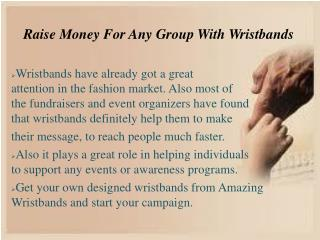 Raise Money For Any Group With Wristbands