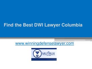 Find the Best DWI Lawyer Columbia - www.winningdefenselawyer.com