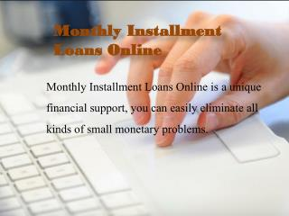 Monthly Installment Loans Online- Perfect Monetary Services for Short Term Expenses