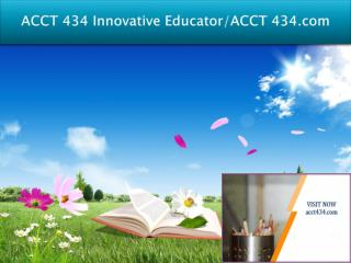 ACCT 434 Innovative Educator/ACCT 434.com