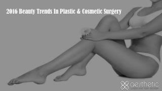 2016 Beauty Trends In Plastic & Cosmetic Surgery