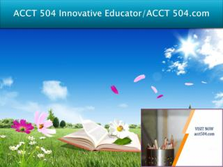 ACCT 504 Innovative Educator/ACCT 504.com