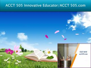 ACCT 505 Innovative Educator/ACCT 505.com