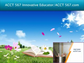 ACCT 567 Innovative Educator/ACCT 567.com