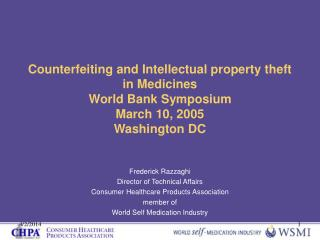 Counterfeiting and Intellectual property theft in Medicines World Bank Symposium March 10, 2005 Washington DC