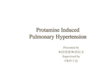 Protamine Induced Pulmonary Hypertension