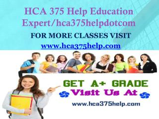 HCA 375 Help Education Expert/hca375helpdotcom