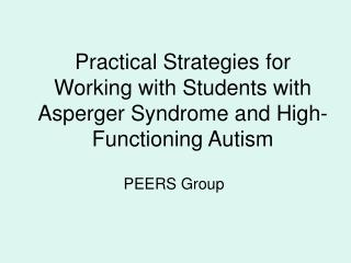Practical Strategies for Working with Students with Asperger Syndrome and High-Functioning Autism