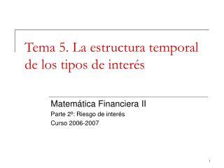 Tema 5. La estructura temporal de los tipos de interés