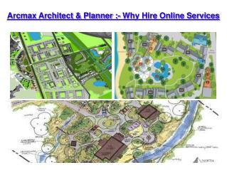 Arcmax architect & Planner :- Why Hire Online Services
