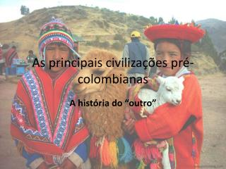 As principais civiliza��es pr�-colombianas