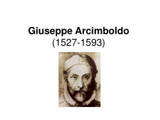 Giuseppe Arcimboldo (1527-1593)