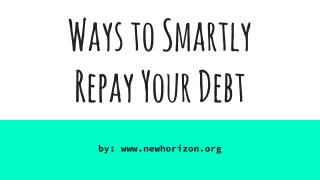 Ways to Smartly  Repay Your Debt
