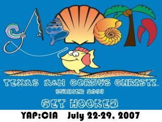 YAP:CIA    July 22-29, 2007