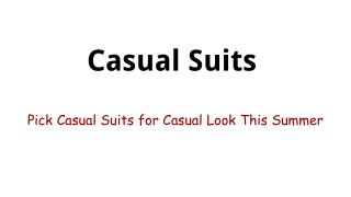 Pick Casual Suits for Casual Look This Summer