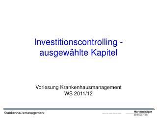 Investitionscontrolling - ausgewählte Kapitel Vorlesung Krankenhausmanagement WS 2011/12